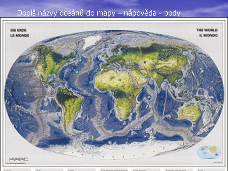 Dopiš názvy oceánů do mapy – nápověda - body