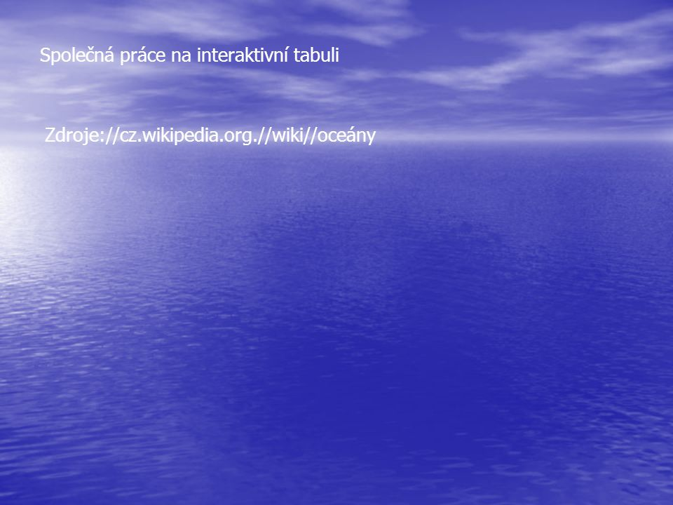 Společná práce na interaktivní tabuli Zdroje://cz.wikipedia.org.//wiki//oceány