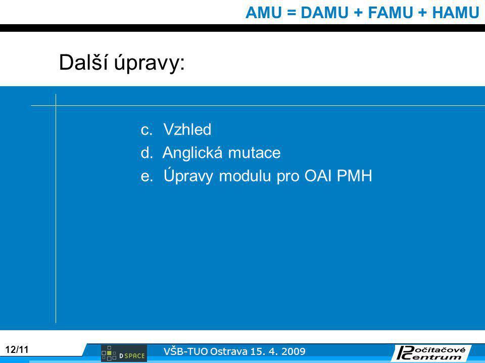 12/11 VŠB-TUO Ostrava 15. 4. 2009 AMU = DAMU + FAMU + HAMU c.