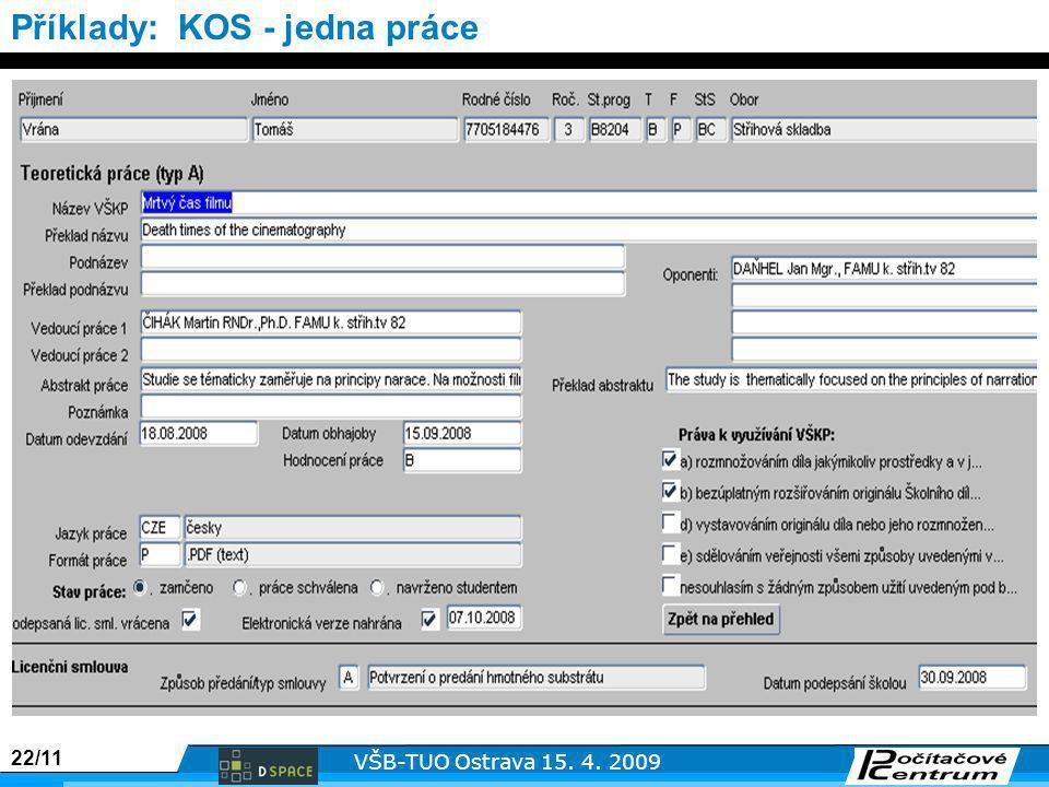 22/11 VŠB-TUO Ostrava 15. 4. 2009 Příklady: KOS - jedna práce