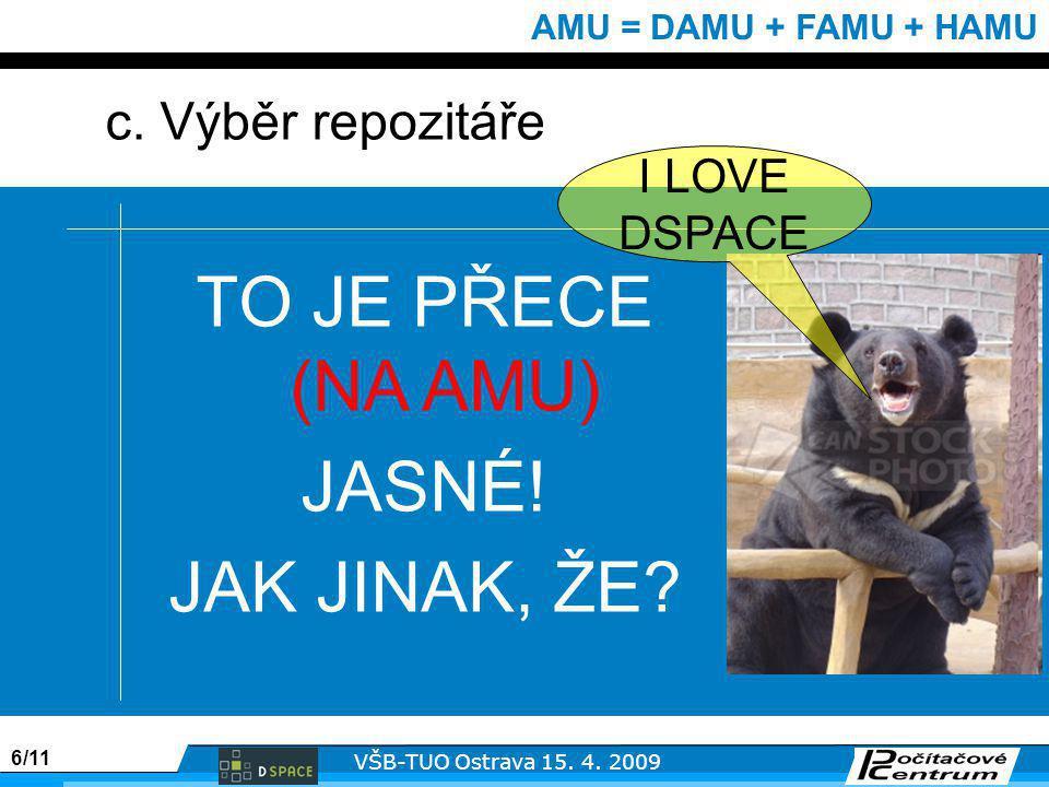 6/11 VŠB-TUO Ostrava 15. 4. 2009 AMU = DAMU + FAMU + HAMU c.