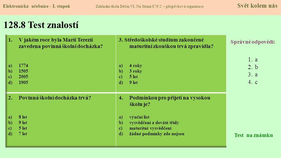 128.8 Test znalostí Správné odpovědi: 1.a 2.b 3.a 4.c Test na známku Elektronická učebnice - I.