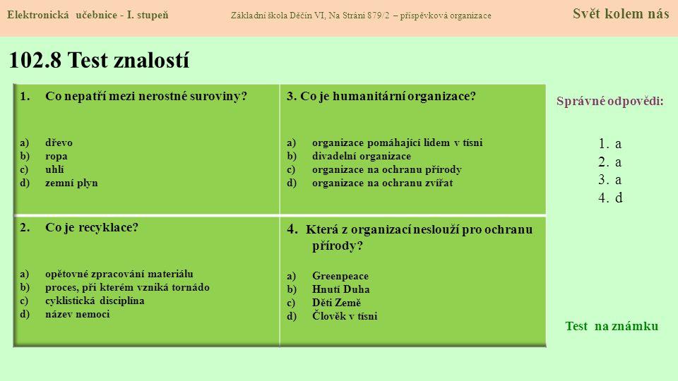 102.8 Test znalostí Správné odpovědi: 1.a 2.a 3.a 4.d Test na známku Elektronická učebnice - I.