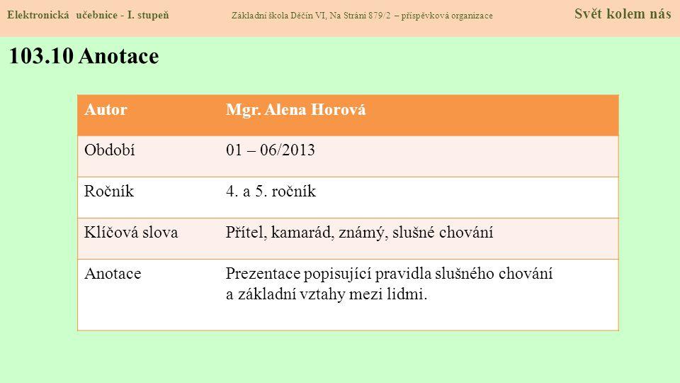 Elektronická učebnice - I. stupeň Základní škola Děčín VI, Na Stráni 879/2 – příspěvková organizace Svět kolem nás 103.10 Anotace AutorMgr. Alena Horo