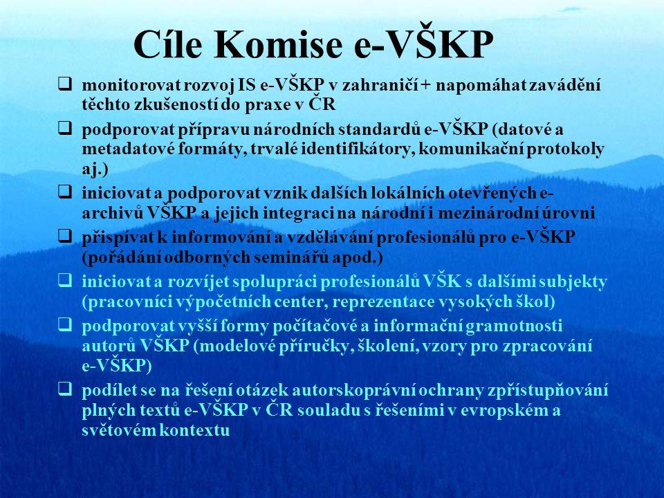 Cíle Komise e-VŠKP  monitorovat rozvoj IS e-VŠKP v zahraničí + napomáhat zavádění těchto zkušeností do praxe v ČR  podporovat přípravu národních standardů e-VŠKP (datové a metadatové formáty, trvalé identifikátory, komunikační protokoly aj.)  iniciovat a podporovat vznik dalších lokálních otevřených e- archivů VŠKP a jejich integraci na národní i mezinárodní úrovni  přispívat k informování a vzdělávání profesionálů pro e-VŠKP (pořádání odborných seminářů apod.)  iniciovat a rozvíjet spolupráci profesionálů VŠK s dalšími subjekty (pracovníci výpočetních center, reprezentace vysokých škol)  podporovat vyšší formy počítačové a informační gramotnosti autorů VŠKP (modelové příručky, školení, vzory pro zpracování e-VŠKP)  podílet se na řešení otázek autorskoprávní ochrany zpřístupňování plných textů e-VŠKP v ČR souladu s řešeními v evropském a světovém kontextu