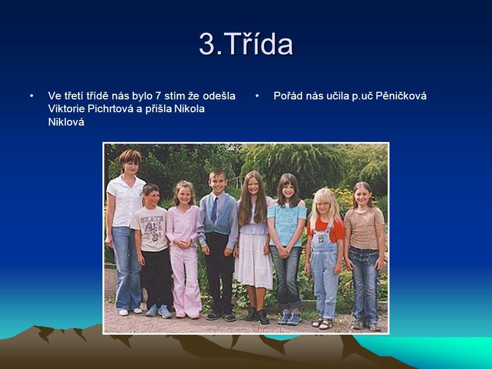 3.Třída Ve třetí třídě nás bylo 7 stím že odešla Viktorie Pichrtová a přišla Nikola Niklová Pořád nás učila p.uč Pěničková