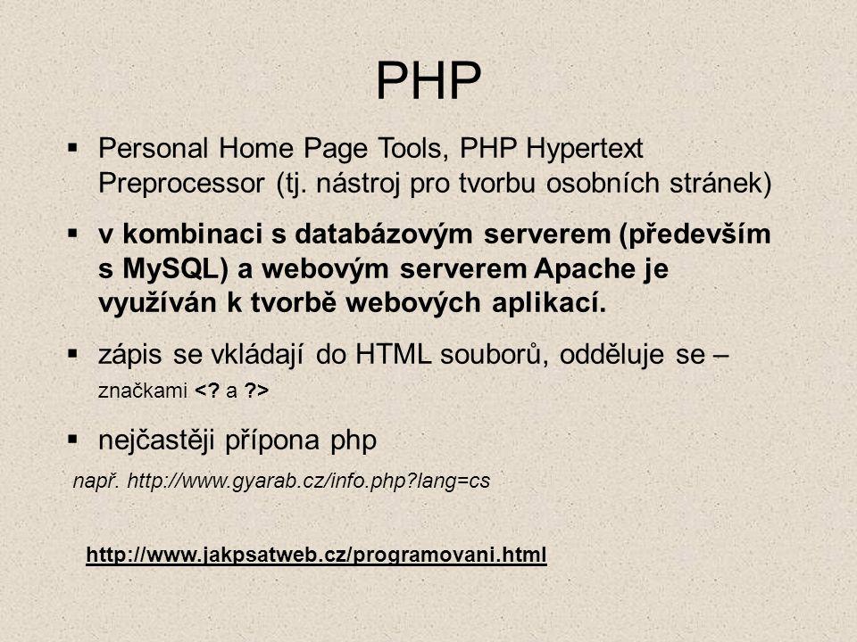 PHP  Personal Home Page Tools, PHP Hypertext Preprocessor (tj. nástroj pro tvorbu osobních stránek)  v kombinaci s databázovým serverem (především s