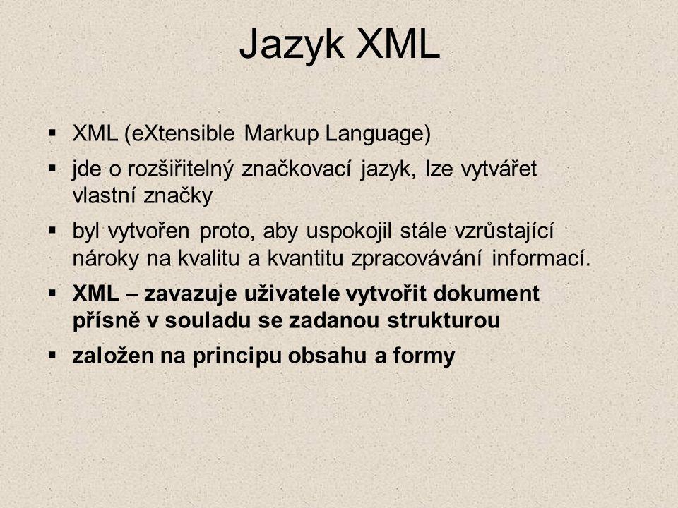 Jazyk XML  XML (eXtensible Markup Language)  jde o rozšiřitelný značkovací jazyk, lze vytvářet vlastní značky  byl vytvořen proto, aby uspokojil st