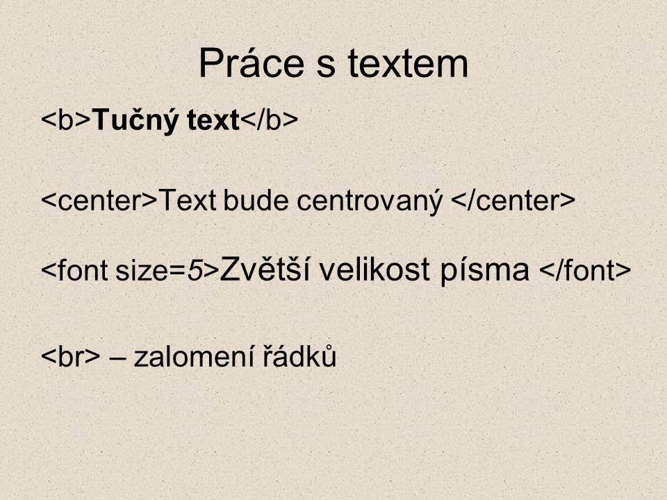 Práce s textem Tučný text Text bude centrovaný Zvětší velikost písma – zalomení řádků