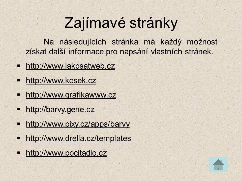 Zajímavé stránky Na následujících stránka má každý možnost získat další informace pro napsání vlastních stránek.  http://www.jakpsatweb.cz http://www