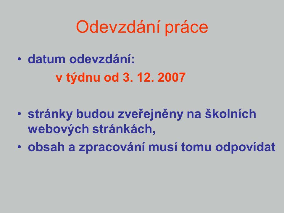 Odevzdání práce datum odevzdání: v týdnu od 3. 12. 2007 stránky budou zveřejněny na školních webových stránkách, obsah a zpracování musí tomu odpovída