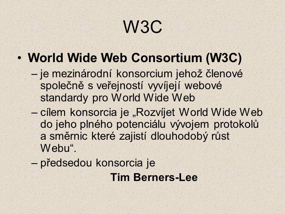 W3C World Wide Web Consortium (W3C) –je mezinárodní konsorcium jehož členové společně s veřejností vyvíjejí webové standardy pro World Wide Web –cílem
