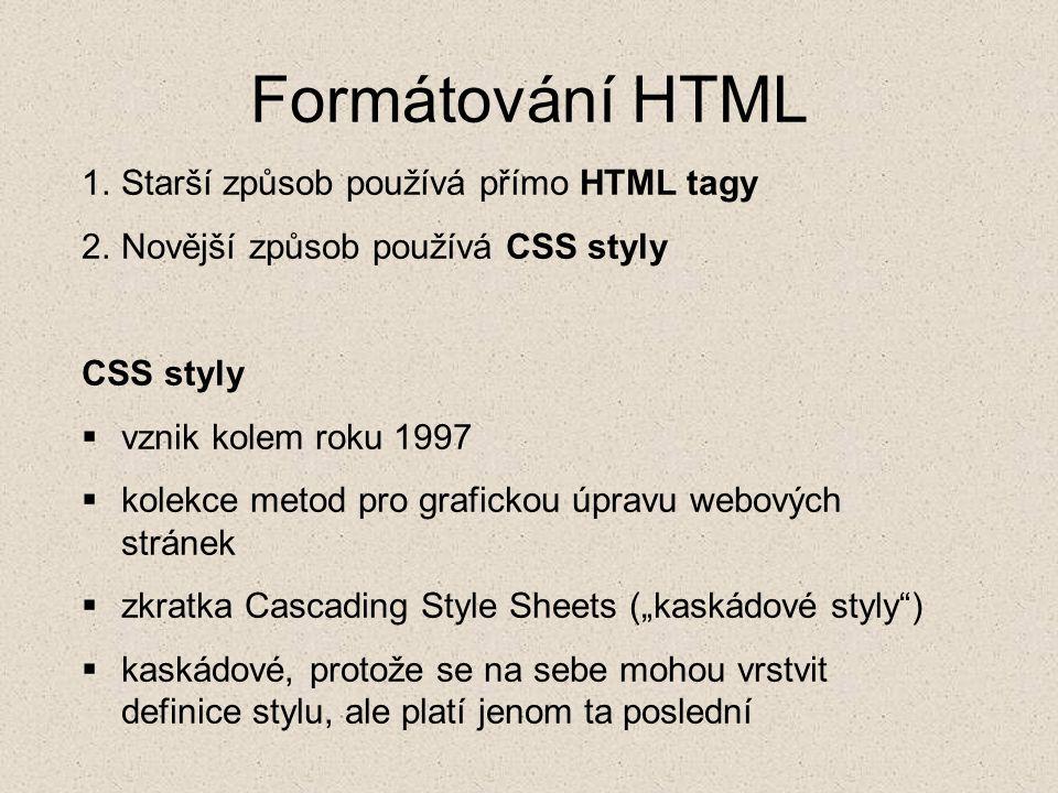 Formátování HTML 1.Starší způsob používá přímo HTML tagy 2.Novější způsob používá CSS styly CSS styly  vznik kolem roku 1997  kolekce metod pro graf