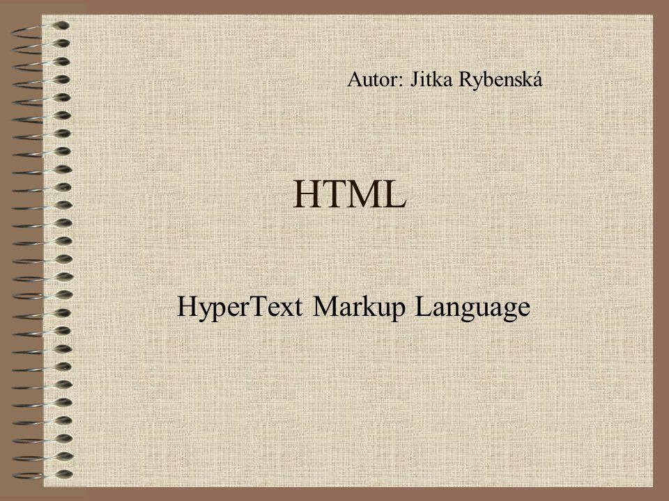 HTML HyperText Markup Language Autor: Jitka Rybenská