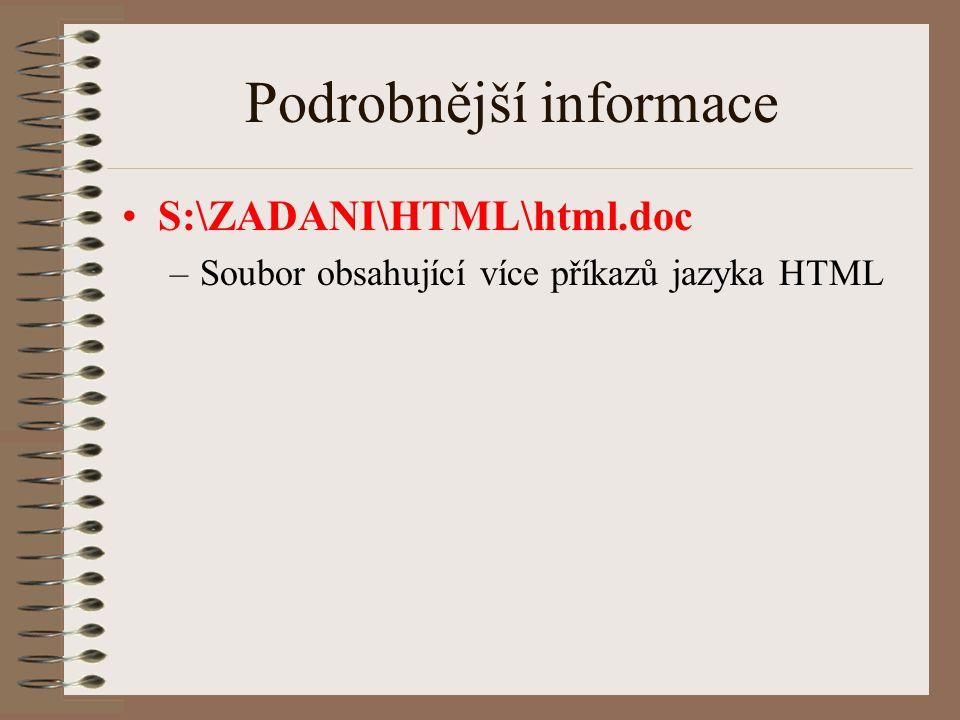 Podrobnější informace S:\ZADANI\HTML\html.doc –Soubor obsahující více příkazů jazyka HTML