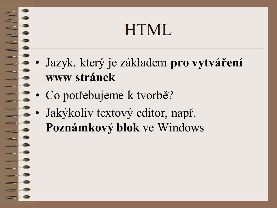 HTML Jazyk, který je základem pro vytváření www stránek Co potřebujeme k tvorbě? Jakýkoliv textový editor, např. Poznámkový blok ve Windows
