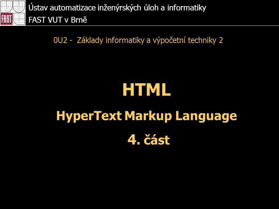 HTML HyperText Markup Language 4. část Ústav automatizace inženýrských úloh a informatiky FAST VUT v Brně 0U2 - Základy informatiky a výpočetní techni