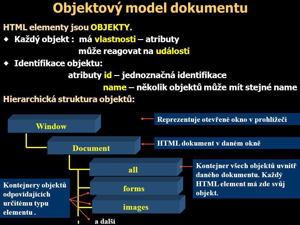 Objektový model dokumentu HTML elementy jsou OBJEKTY.  Každý objekt : má vlastnosti – atributy může reagovat na události  Identifikace objektu: atri