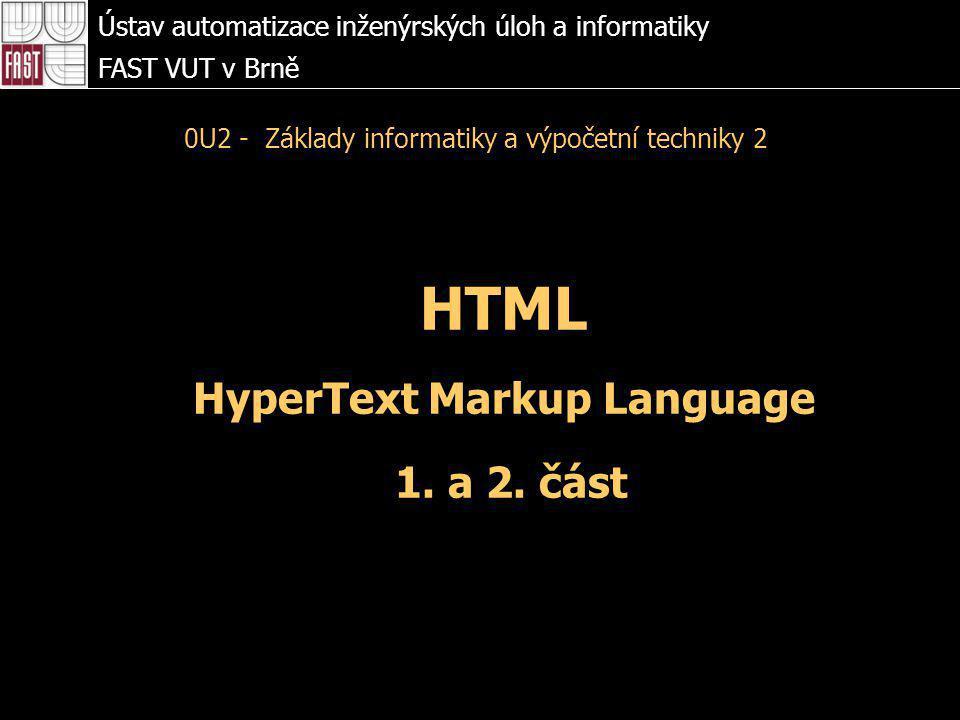 HTML HyperText Markup Language 1. a 2. část Ústav automatizace inženýrských úloh a informatiky FAST VUT v Brně 0U2 - Základy informatiky a výpočetní t