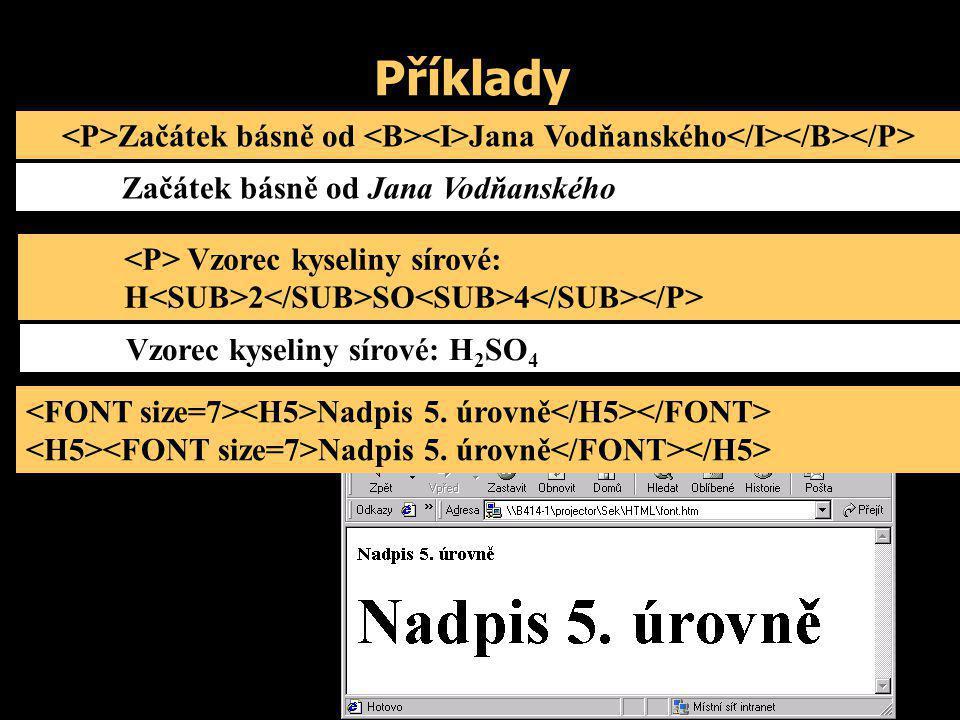 Příklady Začátek básně od Jana Vodňanského Vzorec kyseliny sírové: H 2 SO 4 Nadpis 5. úrovně