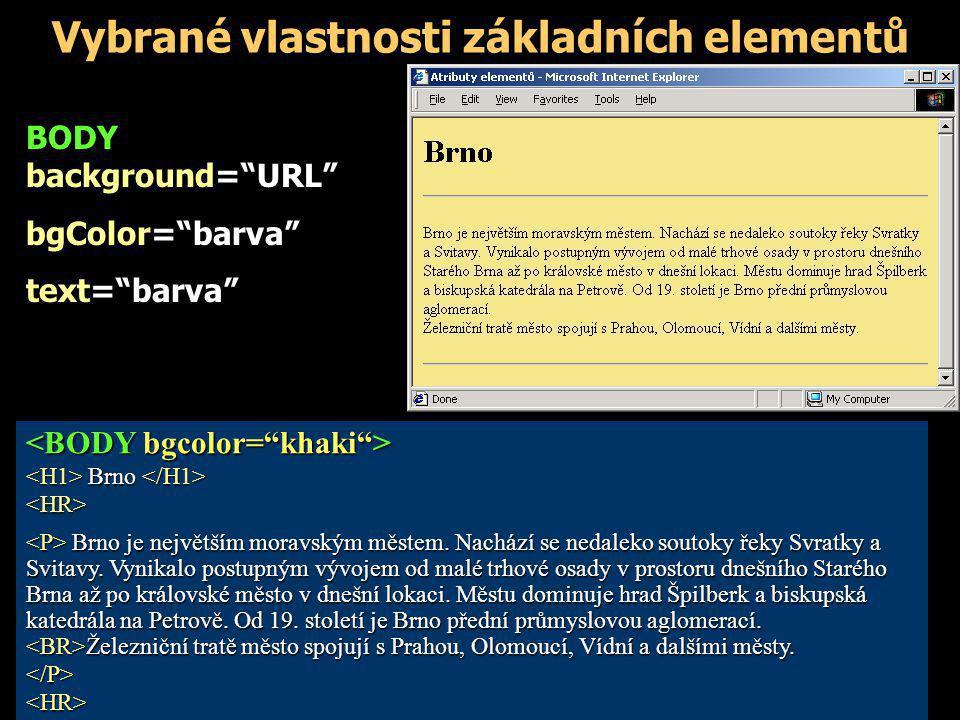 """Vybrané vlastnosti základních elementů BODY background=""""URL"""" bgColor=""""barva"""" text=""""barva"""" Brno Brno <HR> Brno je největším moravským městem. Nachází s"""