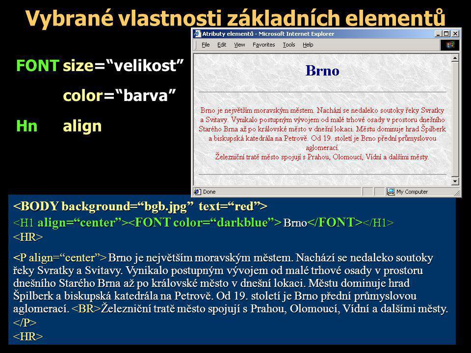 """Vybrané vlastnosti základních elementů FONTsize=""""velikost"""" color=""""barva"""" Hnalign Brno Brno <HR> Brno je největším moravským městem. Nachází se nedalek"""