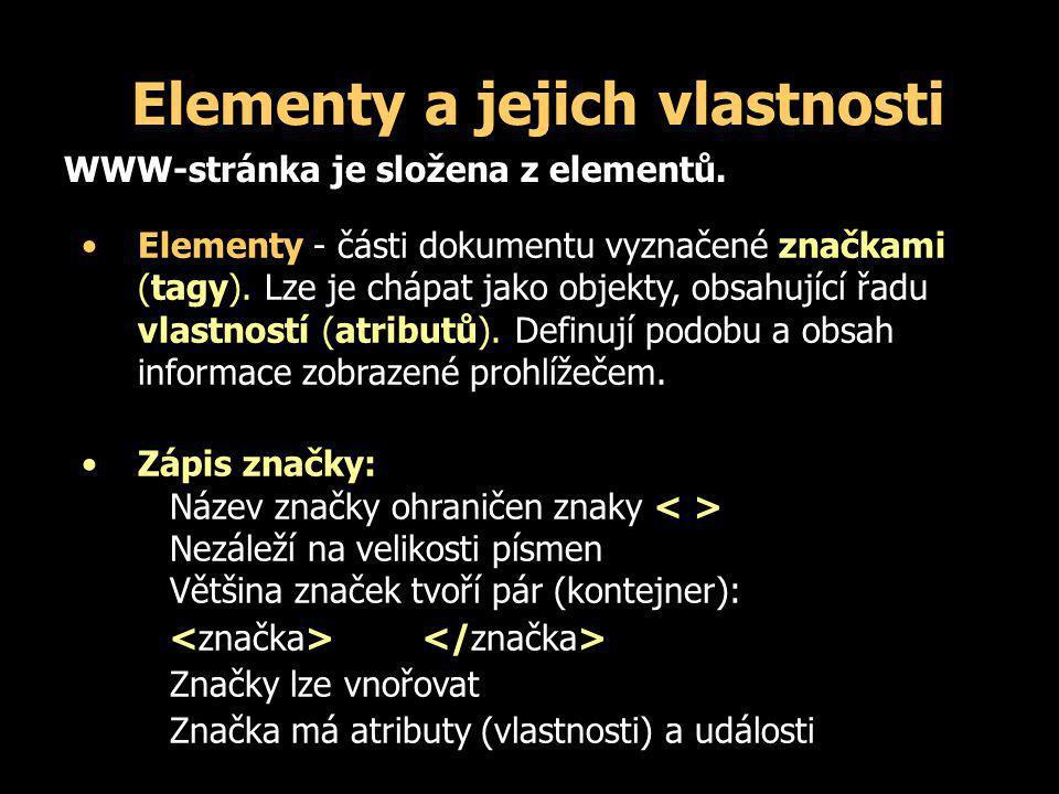 Elementy a jejich vlastnosti Elementy - části dokumentu vyznačené značkami (tagy). Lze je chápat jako objekty, obsahující řadu vlastností (atributů).