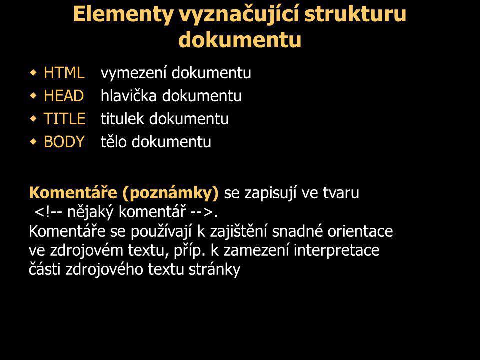 Elementy vyznačující strukturu dokumentu  HTMLvymezení dokumentu  HEADhlavička dokumentu  TITLEtitulek dokumentu  BODYtělo dokumentu Komentáře (poznámky) se zapisují ve tvaru.