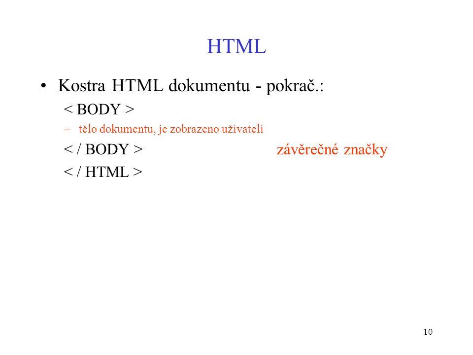 10 HTML Kostra HTML dokumentu - pokrač.: –tělo dokumentu, je zobrazeno uživateli závěrečné značky