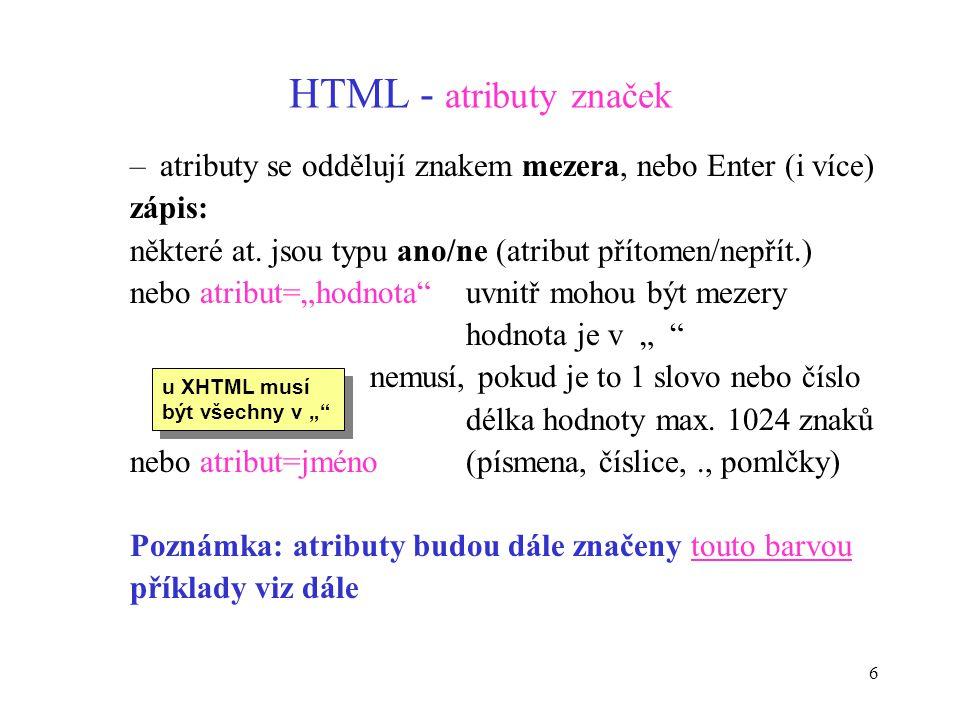 6 HTML - atributy značek –atributy se oddělují znakem mezera, nebo Enter (i více) zápis: některé at.