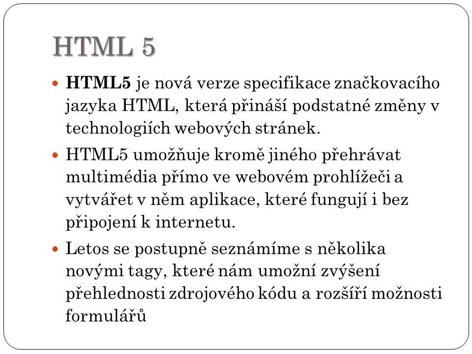 HTML 5 HTML5 se také zaměřilo na zvýšení přehlednosti zdrojového kódu.