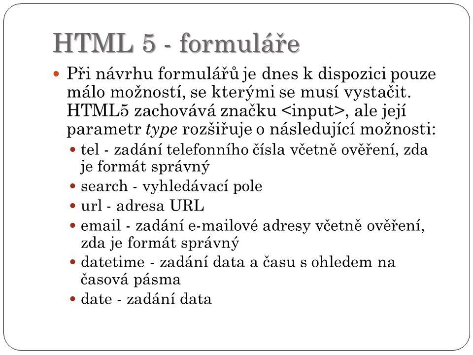 HTML 5 - formuláře Při návrhu formulářů je dnes k dispozici pouze málo možností, se kterými se musí vystačit.