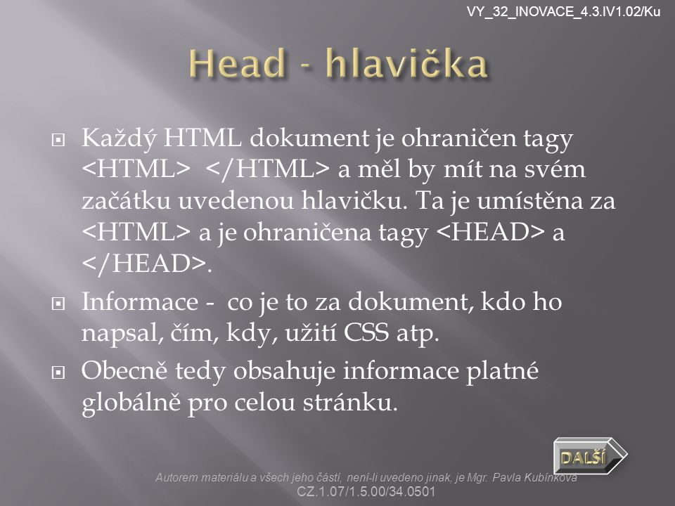 VY_32_INOVACE_4.3.IV1.02/Ku  Každý HTML dokument je ohraničen tagy a měl by mít na svém začátku uvedenou hlavičku.