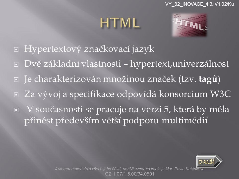 VY_32_INOVACE_4.3.IV1.02/Ku  Hypertextový značkovací jazyk  Dvě základní vlastnosti – hypertext,univerzálnost  Je charakterizován množinou značek (tzv.