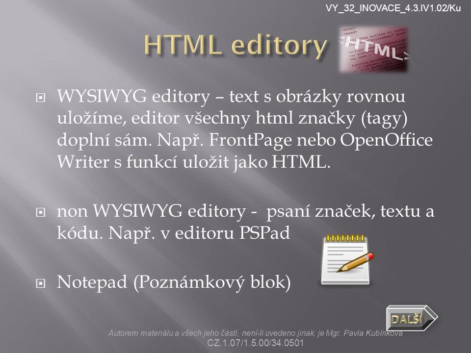 VY_32_INOVACE_4.3.IV1.02/Ku  WYSIWYG editory – text s obrázky rovnou uložíme, editor všechny html značky (tagy) doplní sám.