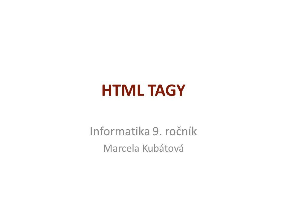 HTML TAGY Informatika 9. ročník Marcela Kubátová