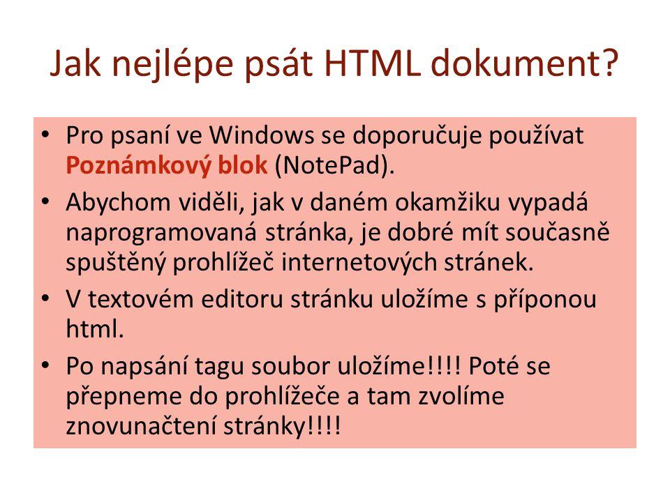 Jak nejlépe psát HTML dokument? Pro psaní ve Windows se doporučuje používat Poznámkový blok (NotePad). Abychom viděli, jak v daném okamžiku vypadá nap