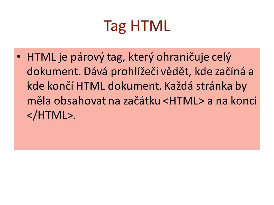 Tag HTML HTML je párový tag, který ohraničuje celý dokument. Dává prohlížeči vědět, kde začíná a kde končí HTML dokument. Každá stránka by měla obsaho