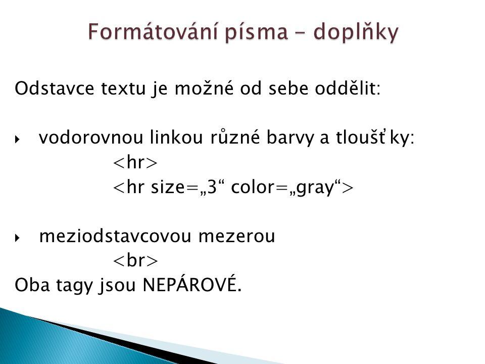Odstavce textu je možné od sebe oddělit:  vodorovnou linkou různé barvy a tloušťky:  meziodstavcovou mezerou Oba tagy jsou NEPÁROVÉ.