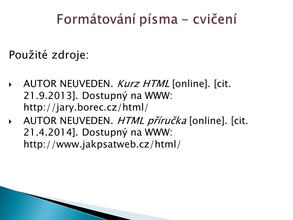 Použité zdroje:  AUTOR NEUVEDEN. Kurz HTML [online].