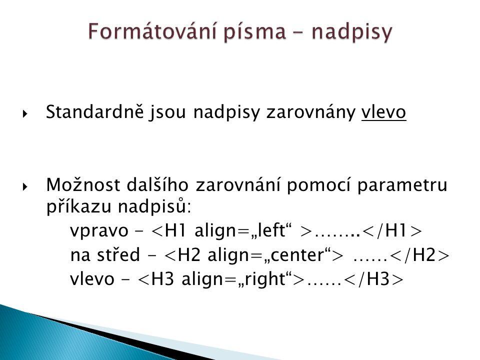  Standardně jsou nadpisy zarovnány vlevo  Možnost dalšího zarovnání pomocí parametru příkazu nadpisů: vpravo - ……..