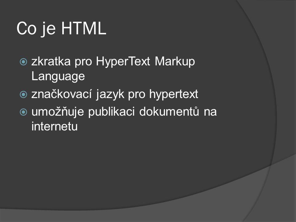 Co je HTML  zkratka pro HyperText Markup Language  značkovací jazyk pro hypertext  umožňuje publikaci dokumentů na internetu
