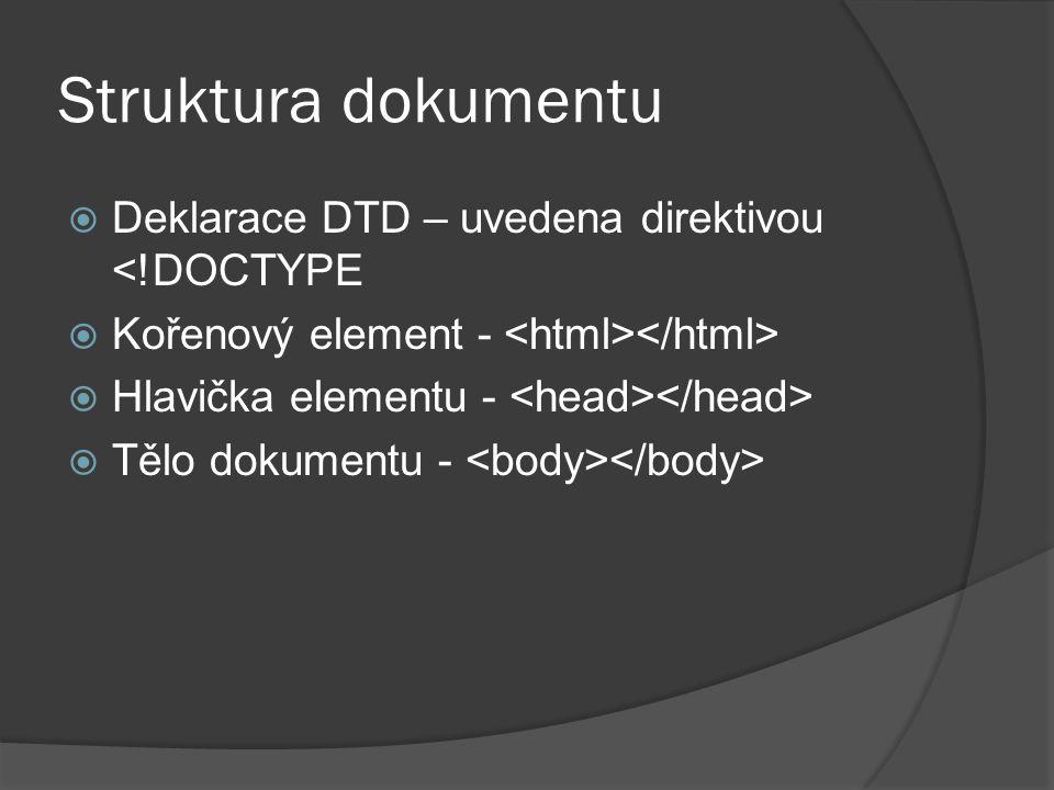 Struktura dokumentu  Deklarace DTD – uvedena direktivou <!DOCTYPE  Kořenový element -  Hlavička elementu -  Tělo dokumentu -