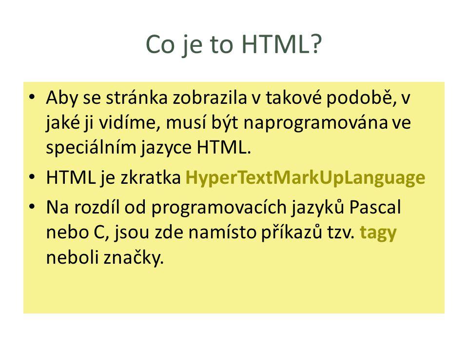 Co je to HTML? Aby se stránka zobrazila v takové podobě, v jaké ji vidíme, musí být naprogramována ve speciálním jazyce HTML. HTML je zkratka HyperTex