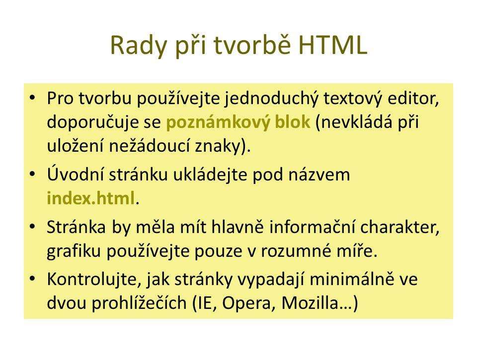 Rady při tvorbě HTML Pro tvorbu používejte jednoduchý textový editor, doporučuje se poznámkový blok (nevkládá při uložení nežádoucí znaky).