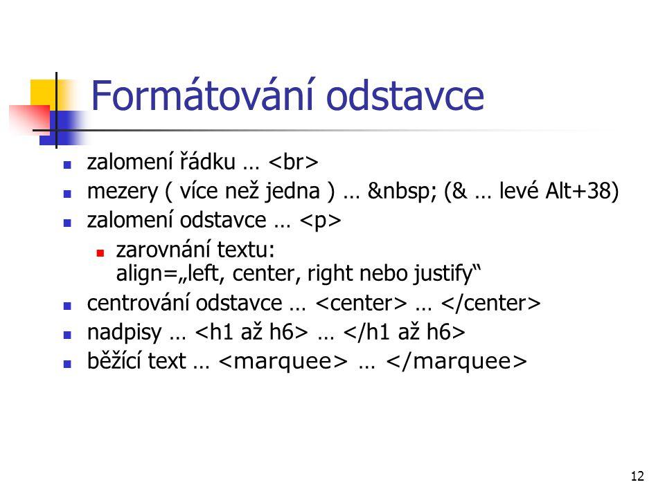 """Formátování odstavce zalomení řádku … mezery ( více než jedna ) … (& … levé Alt+38) zalomení odstavce … zarovnání textu: align=""""left, center, right ne"""