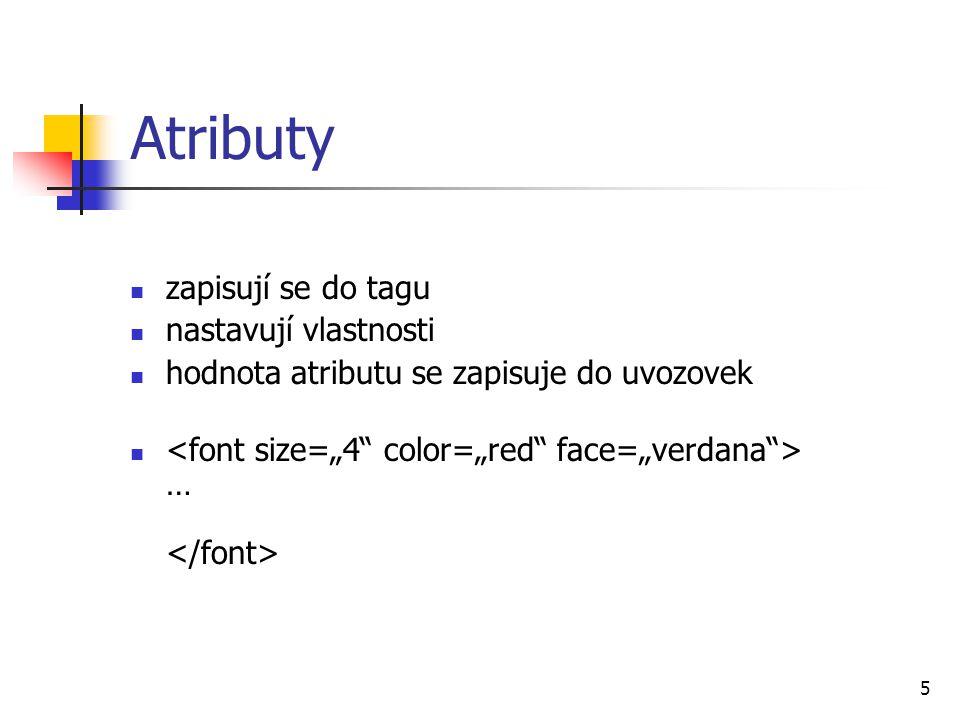 Atributy zapisují se do tagu nastavují vlastnosti hodnota atributu se zapisuje do uvozovek … 5