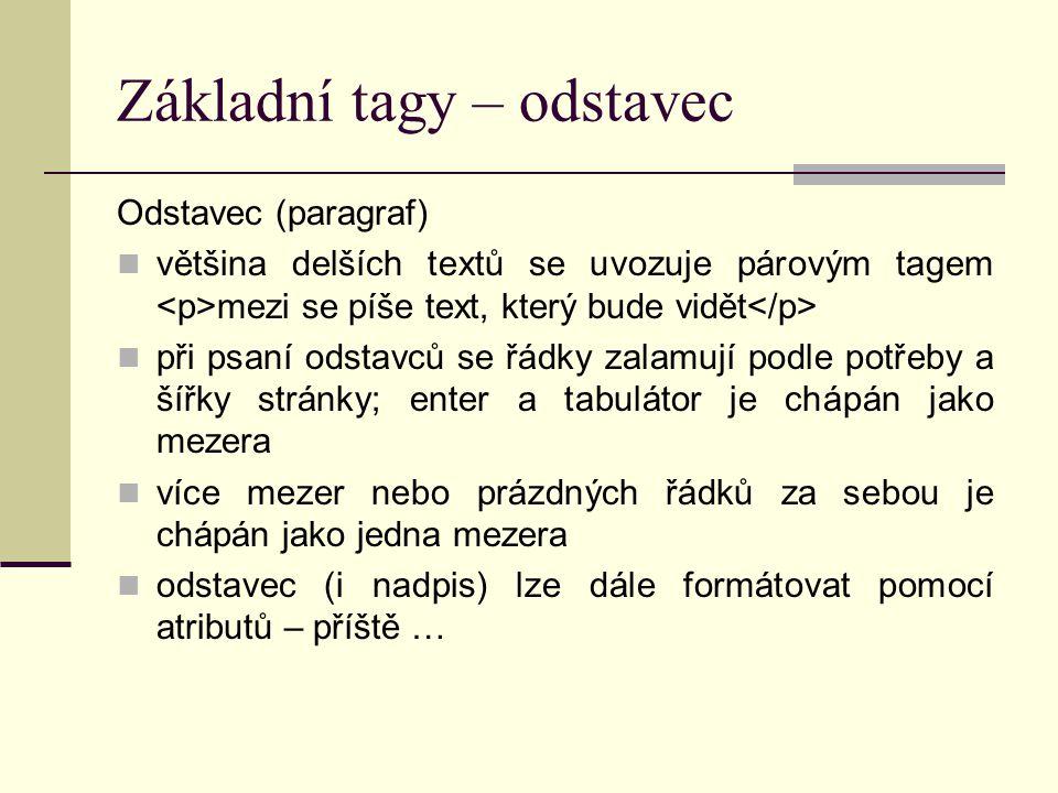 Základní tagy – odstavec Odstavec (paragraf) většina delších textů se uvozuje párovým tagem mezi se píše text, který bude vidět při psaní odstavců se
