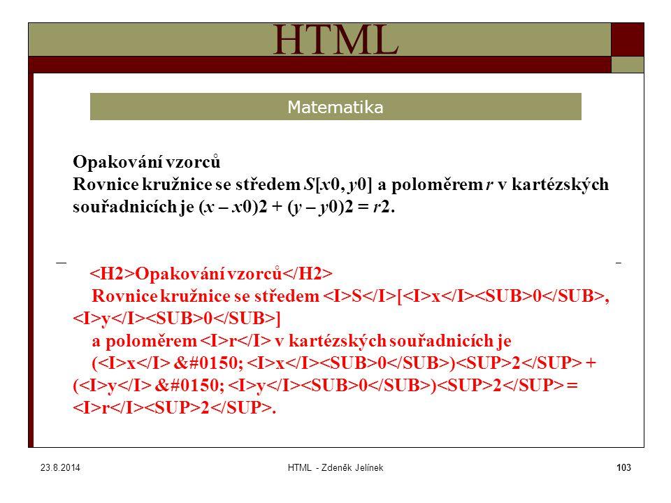 23.8.2014HTML - Zdeněk Jelínek103 HTML Matematika Opakování vzorců Rovnice kružnice se středem S[x0, y0] a poloměrem r v kartézských souřadnicích je (x – x0)2 + (y – y0)2 = r2.