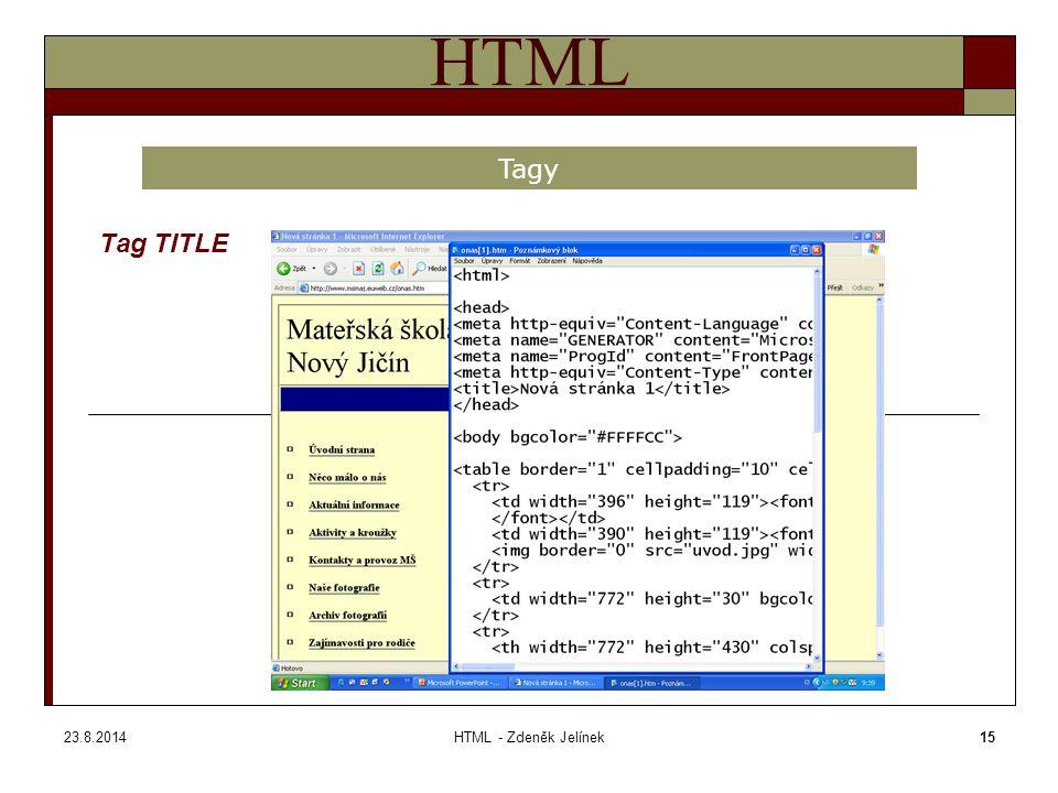 23.8.2014HTML - Zdeněk Jelínek15 HTML Tag TITLE Tagy